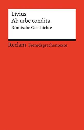 Ab urbe condita: Römische Geschichte. (Reclams Rote Reihe – Fremdsprachentexte)