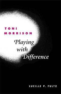 [(Toni Morrison: Playing with Difference)] [Author: Lucille P. Fultz] published on (June, 2003)