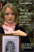 Knaur TB Ihm in die Augen sehen: 80 Tage in der Gewalt von Marc Dutroux