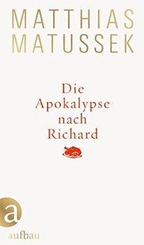 Die Apokalypse nach Richard: Eine festliche Geschichte von [Matussek, Matthias]