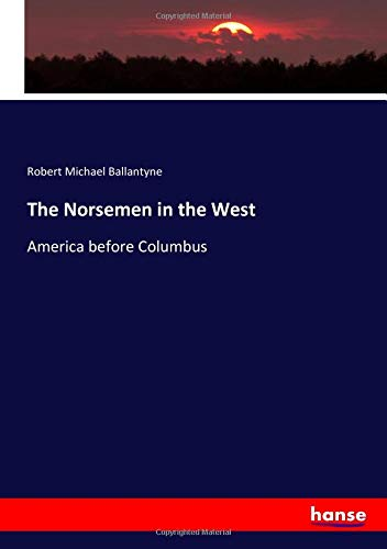 The Norsemen in the West: America before Columbus