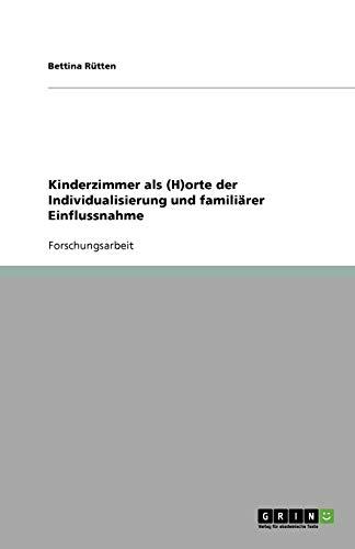 Kinderzimmer als (H)orte der Individualisierung und familiärer Einflussnahme