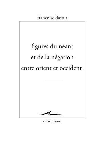 Figures du néant et de la négation entre Orient et Occident par Francoise Dastur