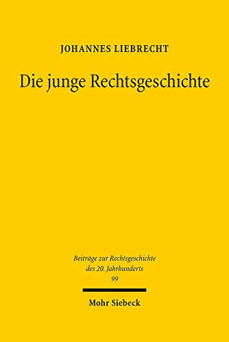 Die junge Rechtsgeschichte: Kategorienwandel in der rechtshistorischen Germanistik der Zwischenkriegszeit (Beiträge zur Rechtsgeschichte des 20. Jahrhunderts, Band 99)