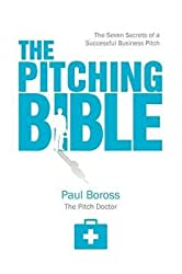 [The Pitching Bible: The Seven Secrets of a Successful Business Pitch] (By: Paul Boross) [published: April, 2011]