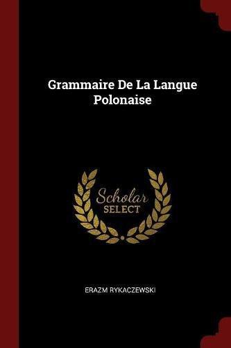 Grammaire de la Langue Polonaise par Erazm Rykaczewski
