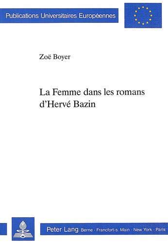 La Femme dans les romans d'Hervé Bazin (Publications universitaires européennes. Série XIII, Langue et littérature françaises)