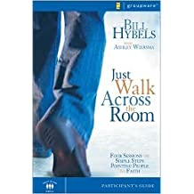 Just Walk Across the Room Participant's Guide Publisher: Zondervan