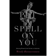 [(I Put a Spell on You: Dancing Women from Salome to Madonna)] [Author: Wendy Buonaventura] published on (July, 2004)