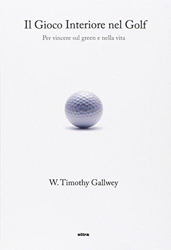 Il gioco interiore nel golf. Per vincere sul green e nella vita