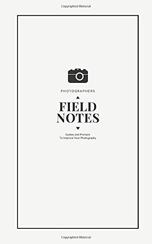 Photographers Field Notes: A Designer DSLR Field Notebook Journal With Prompts To Log and Record Details (ISO, Aperture, Shutter Speed, Location, ... Your Settings and Improve Your Photography