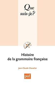 Histoire de la grammaire française: « Que sais-je ? » n° 2904 par [Chevalier, Jean-Claude]