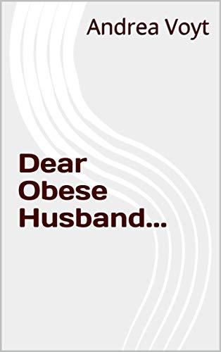 Dear Obese Husband... (English Edition)