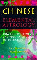 CHINESE ELEMENTAL ASTROLOGY: How the Five Elements and Your Animal Sign Influence Your Life