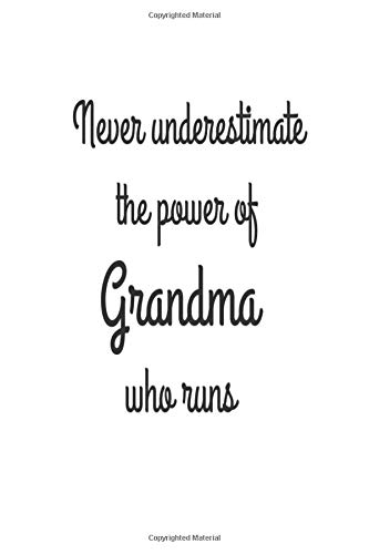 Never Underestimate The Power Of Grandma Who Runs: 6x9 Notebook, Ruled, Running, Runner Grandma, Training Logbook, Marathoner, Fitness Journal For Grandmothers por Creative Juices Publishing