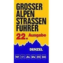 Grosser Alpenstrassenführer: Die anfahrbaren Hochpunkte der Alpen und die kuriosesten Gebirgsstrecken zwischen Wien und Marseille für sportlich-touristisch eingestellte Auto- und Zweiradfahrer