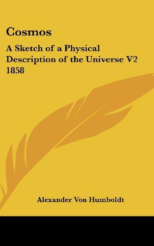 Cosmos: A Sketch of a Physical Description of the Universe V2 1858