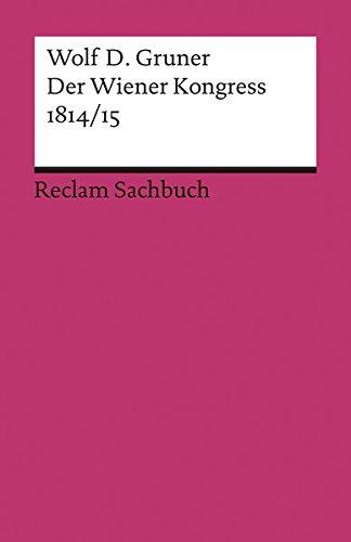 Der Wiener Kongress 1814/15 (Reclams Universal-Bibliothek, Band 19252)