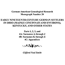 Early Nineteenth-Century German Settlers in Ohio (Mainly Cincinnati and Environs), Kentucky, and Other States. Parts 1, 2, 3, 4a, 4b, and 4C (German-American Genealogical Research Monograph) by Alison Smith (2009-06-01)