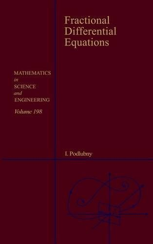 Fractional Differential Equations: An Introduction to Fractional Derivatives, Fractional Differential Equations, to Methods of Their Solution and Some ... (Mathematics in Science and Engineering)