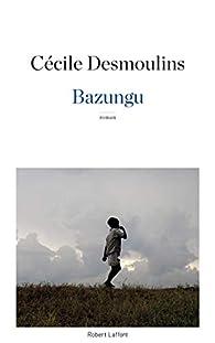 Bazungu par Cécile DESMOULINS