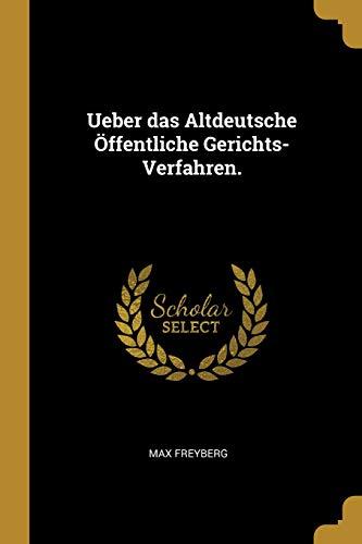 Ueber Das Altdeutsche Öffentliche Gerichts-Verfahren.