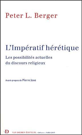 L'impratif hrtique : Les possibilits actuelles du discours religieux