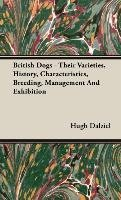 [(British Dogs - Their Varieties, History, Characteristics, Breeding, Management And Exhibition)] [By (author) Hugh Dalziel] published on (November, 2008) par Hugh Dalziel