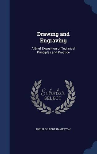 Drawing and Engraving: A Brief Exposition of Technical Principles and Practice