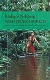Abenteuer Urwald: Ausgesetzt ohne Ausrüstung ? Die Morde um Tatunca Nara -