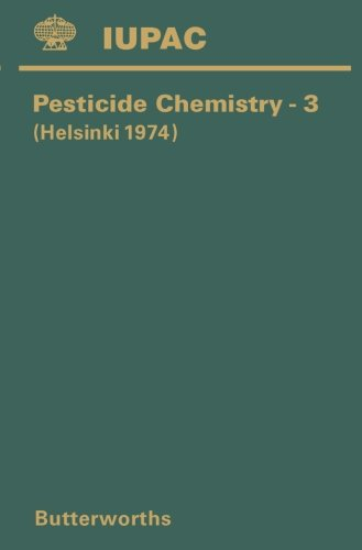 Pesticide Chemistry-3: Third International Congress of Pesticide Chemistry Including the Symposium on Dispersion Dynamics of Pollutants in the Environment