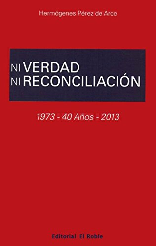 Ni Verdad Ni Reconciliación: 1973-40 años-2013