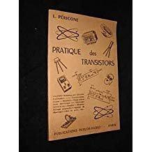 Pratique des transistors: pratique des montages et appareils à transistors, particularités d'emploi, mise au point, alignement, mesures, dépannage