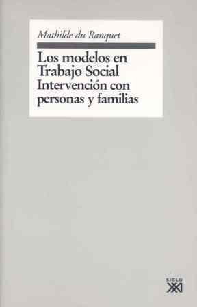 Los modelos en trabajo social / The Models in Social Work: Intervencion con Personas y Familias / Intervention with Persons and Families