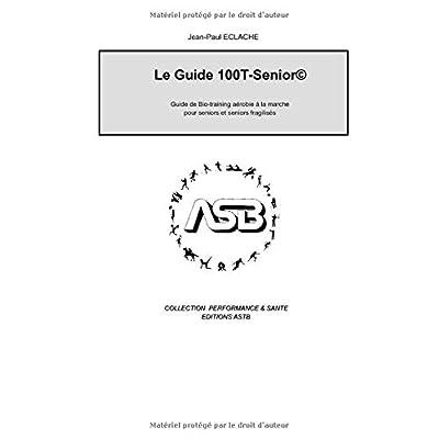 Guide 100T-senior©: Guide de Bio-training aérobie à la marche pour seniors et seniors fragilisés