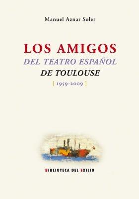 Amigos Del Teatro Espa・Ol De Toul (Biblioteca del Exilio, Col. Anejos) por Manuel Aznar Soler