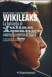 Wikileaks. La battaglia di Julian Assange contro il segreto di stato