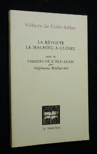 La révolte, la machine à gloire, suivi deVilliers de l'Isle-Adam par Mallarmé