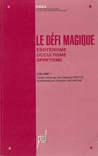 Le Défi magique, volume 1: Ésotérisme, occultisme, spiritisme ...