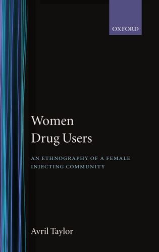 Women Drug Users: An Ethnography of a Female Injecting Community por Avril Taylor