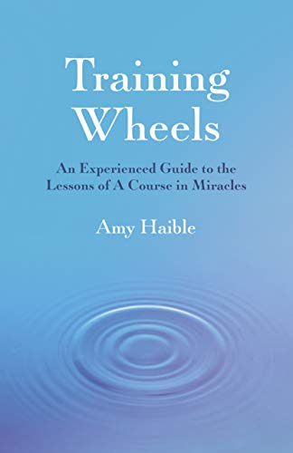 Training Wheels: An Experienced Guide To The Lessons Of A Course In Miracles (English Edition)