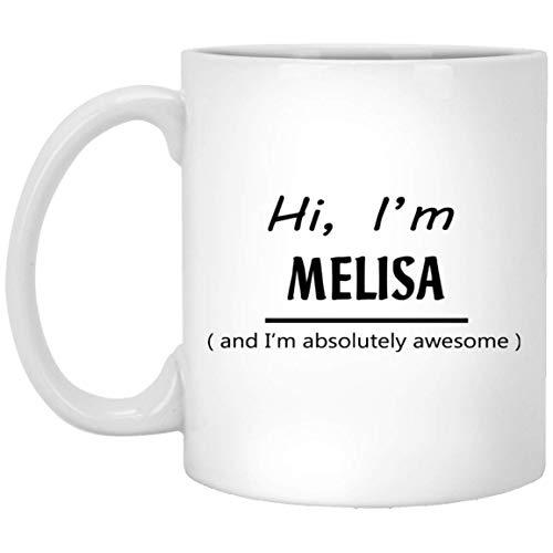 Personalisierte Tasse mit Namen für Männer, Frauen - Hi, I'm Melisa and I'm absolutely awesome - inspirierende Tasse für Großvater, Mutter am Geburtstag, weiße Keramik, 325 ml
