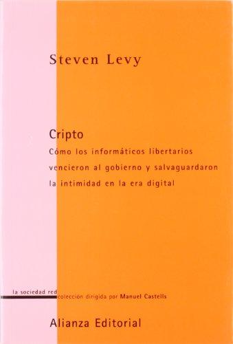 Cripto: Cómo los informáticos libertarios vencieron al gobierno y salvaguaron la intimidad en la era digital (La Sociedad Red (Lsr)) por Steven Levy