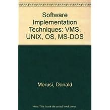 Software Implementation Techniques: VMS, UNIX, OS, MS-DOS