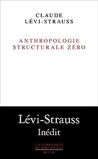 Anthropologie structurale zéro par Claude Lévi-Strauss