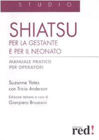 Shiatsu per la gestante e per il neonato. Manuale pratico per operatori
