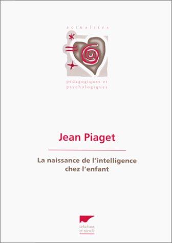 Naissance de l'intelligence chez l'enfant par Jean Piaget