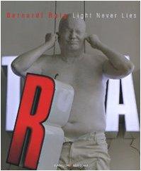 Bernard Roig. Light never lies.Catalogo della mostra (Roma, 6 luglio-16 settembre 2007). Ediz. illustrata