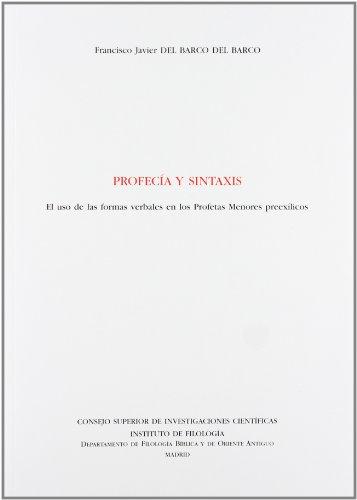 Profecía y sintaxis: El uso de las formas verbales en los Profetas menores preexílicos (Textos y Estudios Cardenal Cisneros) por Francisco Javier del Barco del Barco