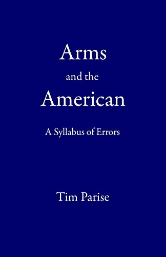 Arms and the American: A Syllabus of Errors (English Edition)